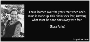 quote-i-have-learned-over-the-years-that-when-one-s-mind-is-made-up-this-diminishes-fear-knowing-what-rosa-parks-141942