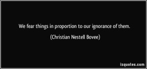 quote-we-fear-things-in-proportion-to-our-ignorance-of-them-christian-nestell-bovee-21910